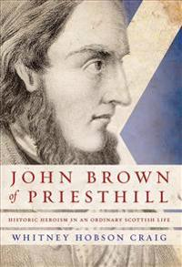 John Brown of Priesthill: History and Heroism in an Ordinary Scottish Life