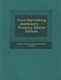 Corn-Harvesting Machinery - Primary Source Edition