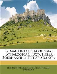 Primae Lineae Semiologiae Pathalogicae: Iuxta Herm. Boerhaavii Institut. Semiot...