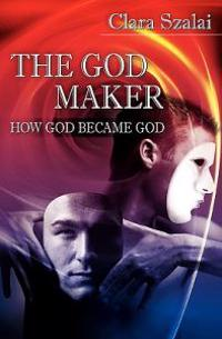 The God Maker: How God Became God