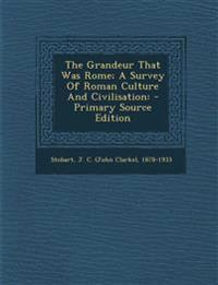 The Grandeur That Was Rome; A Survey of Roman Culture and Civilisation: - Primary Source Edition