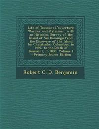 Life of Toussaint L'ouverture: Warrior and Statesman, with an Historical Survey of the Island of San Domingo from the Discovery of the Island by Chris