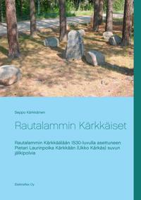 Rautalammin Kärkkäiset: Rautalammin Kärkkäälään 1530-luvulla asettuneen Pietari Laurinpoika Kärkkään (Ukko Kärkäs) suvun jälkipolvia