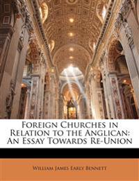 Foreign Churches in Relation to the Anglican: An Essay Towards Re-Union