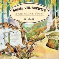 Bridal Veil Fireweed: A Chipmunk Story
