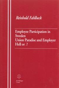 Employee Participation in Sweden Union Paradise and Employer Hell or ...?