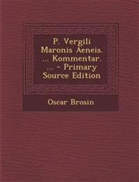 P. Vergili Maronis Aeneis. ... Kommentar. ...