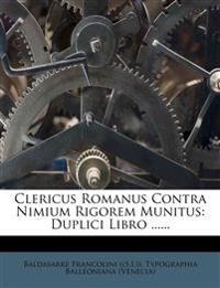 Clericus Romanus Contra Nimium Rigorem Munitus: Duplici Libro ......