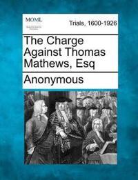 The Charge Against Thomas Mathews, Esq