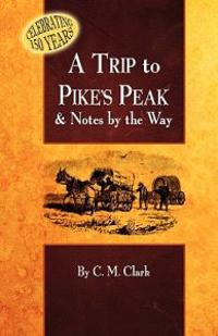 A Trip to Pike's Peak & Notes by the Way