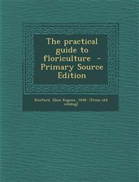 The practical guide to floriculture  - Primary Source Edition