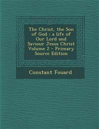 The Christ, the Son of God : a life of Our Lord and Saviour Jesus Christ Volume 2