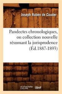 Pandectes Chronologiques, Ou Collection Nouvelle R�sumant La Jurisprudence (�d.1887-1893)