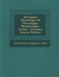 Portugais: Phonétique Et Phonologie, Morphologie, Textes