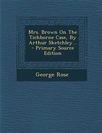 Mrs. Brown On The Tichborne Case, By Arthur Sketchley... - Primary Source Edition