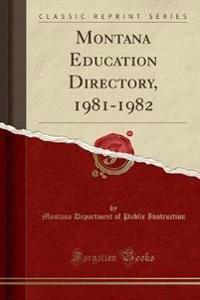 Montana Education Directory, 1981-1982 (Classic Reprint)