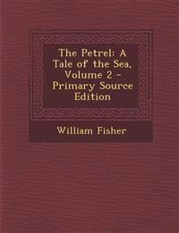 The Petrel: A Tale of the Sea, Volume 2 - Primary Source Edition
