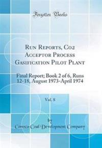 Run Reports, Co2 Acceptor Process Gasification Pilot Plant, Vol. 8