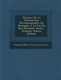 Histoire De La Persécution Révolutionnaire En Bretagne À La Fin Du Dix-huitième Siècle