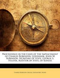 Proceedings in the Cases of the Impeachment of Charles Robinson, Governor, John W. Robinson, Secretary of State, George S. Hillyer, Auditor of State,