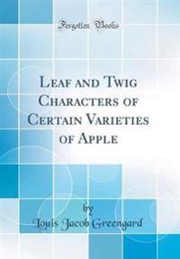 Leaf and Twig Characters of Certain Varieties of Apple (Classic Reprint)