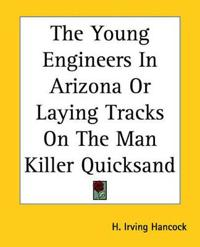The Young Engineers In Arizona Or Laying Tracks On The Man Killer Quicksand
