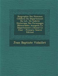 Biographie Des Hommes Celebres Du Departement Du Lot, Ou Galerie Historique Des Personages Memorables Auxquels Ce Departement a Donne Le Jour - Primar