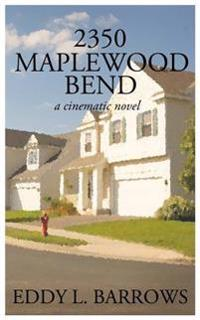 2350 Maplewood Bend: A Cinematic Novel