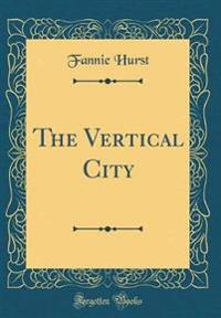 The Vertical City (Classic Reprint)