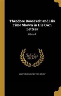 THEODORE ROOSEVELT & HIS TIME