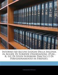 Intorno Ad Alcuni Luoghi Della Ifigenia in Aulide Di Euripide Osservazioni. (Publ., R. Ist. Di Studi Superiori Practici E Di Perfezionamento in Firenz