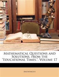"Mathematical Questions and Solutions, from the ""Educational Times."", Volume 17"