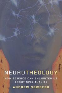 Neurotheology: How Science Can Enlighten Us about Spirituality