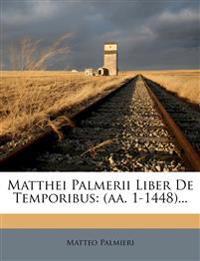 Matthei Palmerii Liber de Temporibus: (Aa. 1-1448)...