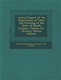 Annual Report of the Department of Labor and Printing of the State of North Carolina, Volume 23 - Primary Source Edition
