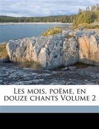 Les mois, poëme, en douze chants Volume 2