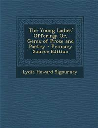 The Young Ladies' Offering: Or, Gems of Prose and Poetry