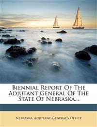 Biennial Report Of The Adjutant General Of The State Of Nebraska...