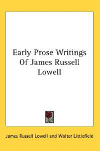 Early Prose Writings of James Russell Lowell