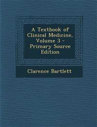 A Textbook of Clinical Medicine, Volume 3 - Primary Source Edition
