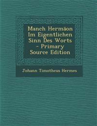 Manch Hermäon Im Eigentlichen Sinn Des Worts - Primary Source Edition