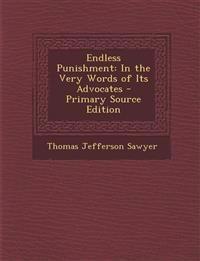 Endless Punishment: In the Very Words of Its Advocates - Primary Source Edition