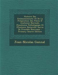 Histoire Des Embaumements: Et de La Preparation Des Pieces D' Anatomie Normale, D'Anatomie Pathologique Et D'Histoire Naturelle; Suivie de Proced