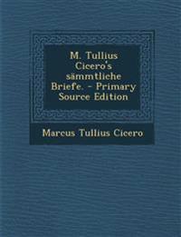 M. Tullius Cicero's Sammtliche Briefe. - Primary Source Edition