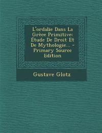 L'ordalie Dans La Grèce Primitive: Étude De Droit Et De Mythologie...