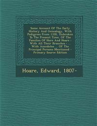 Some Account of the Early History and Genealogy, with Pedigrees from 1330, Unbroken to the Present Time, of the Families of Hore and Hoare: With All T