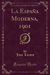 La Espa�a Moderna, 1901, Vol. 13 (Classic Reprint)