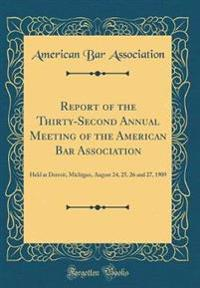 Report of the Thirty-Second Annual Meeting of the American Bar Association