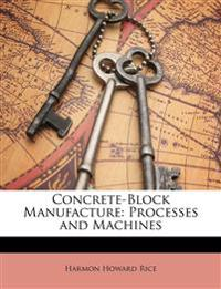 Concrete-Block Manufacture: Processes and Machines