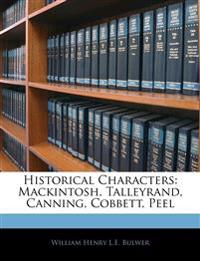 Historical Characters: Mackintosh, Talleyrand, Canning, Cobbett, Peel